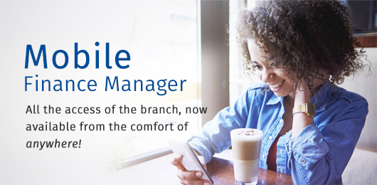 Mobile Finance Manager provides credit union members all the access of a branch
