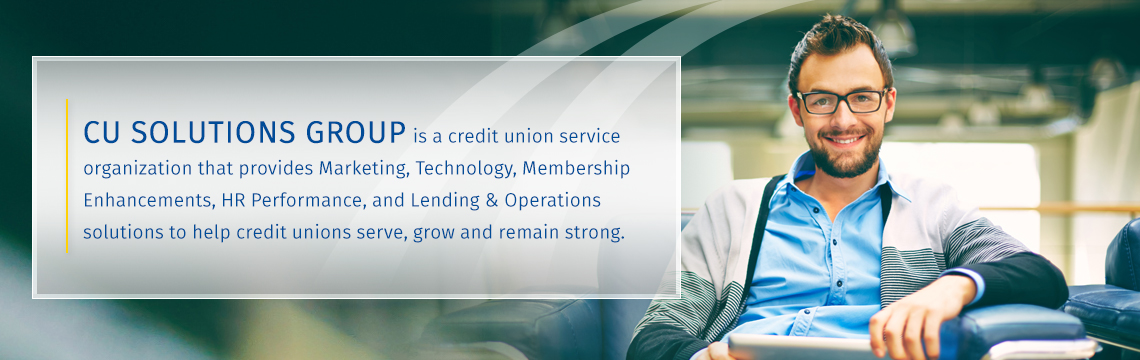CU Solutions Group provides marketing, membership enhancements, hr performance, technology, lending and operations solutions to credit unions and credit union partners
