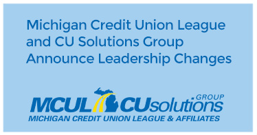 Michigan Credit Union League and CU Solutions Group Announce Leadership Changes
